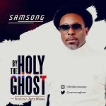 Samsong – By The Holy Ghost (Music Video)