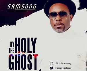 Samsong – By The Holy Ghost Music Jacket