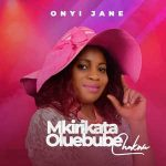 Onyi Jane – Mkirikata Oluebube (Music Video)